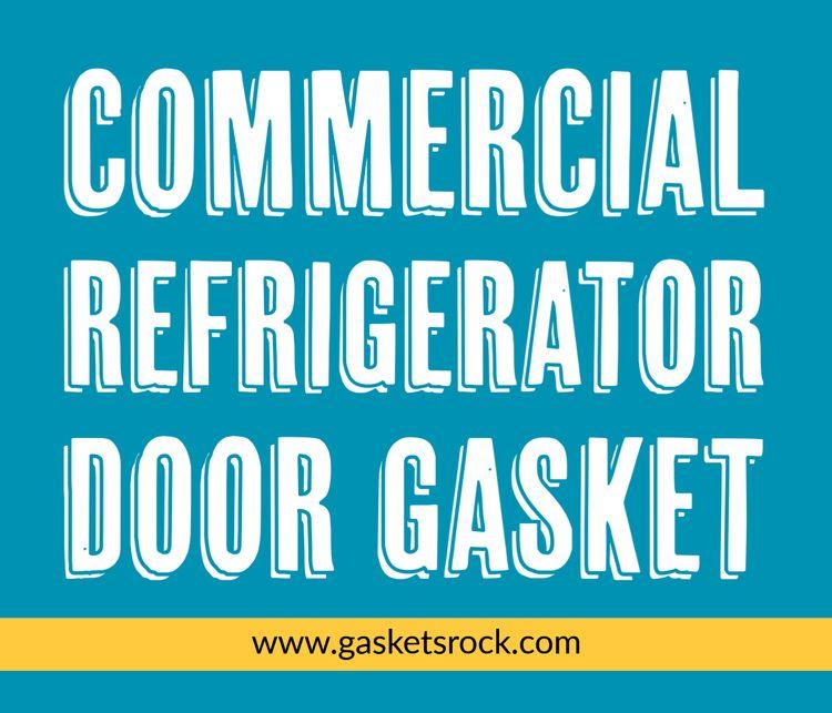 Commercial Refrigerator Door Ga - gasketsrock   ello