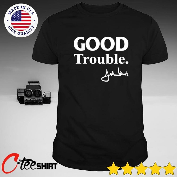 John Lewis Good trouble signatu - shiningtshirts | ello