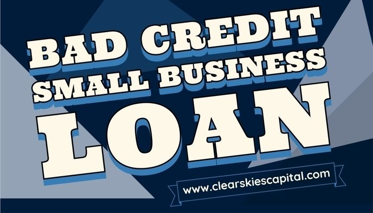 Bad Credit Small Business Loan  - clearskiescapital | ello