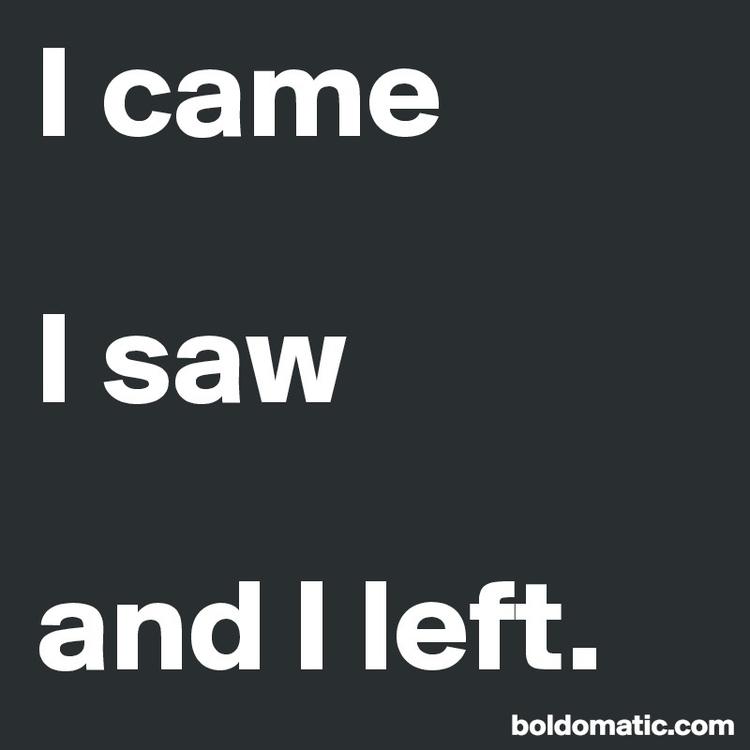 BoldomaticPost_I-came-I-saw-and-I-left.jpg