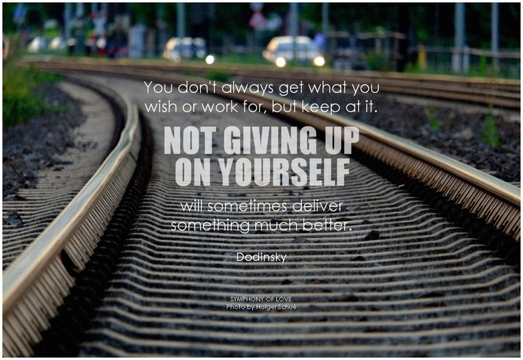 Dodinsky You don't always get what you wish or work for, but keep at it. Not giving up on yourself will sometimes deliver something much better.png