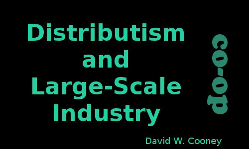 Distributism and Large-Scale Industry.png