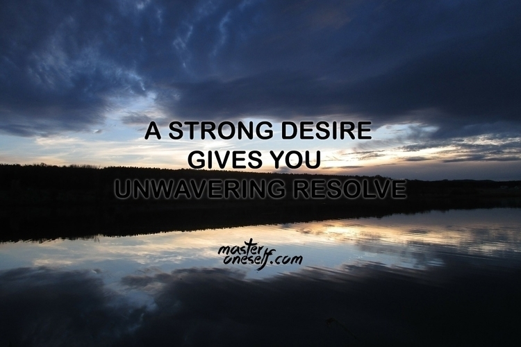 strong desire unwavering resolv - masteroneself | ello