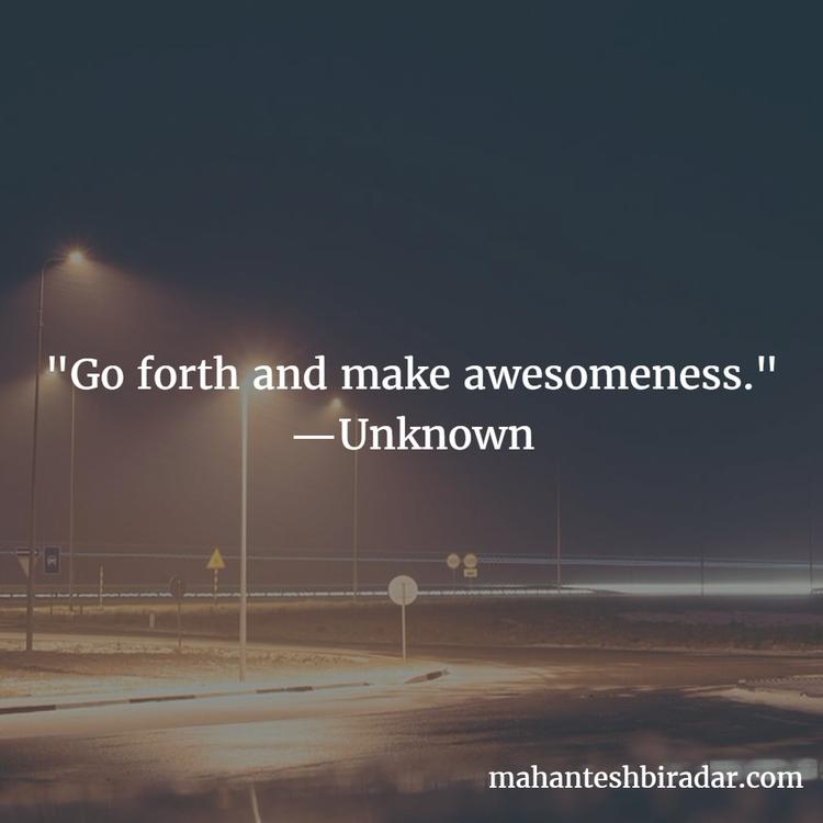 awesomeness. —Unknown - Quotes, QOTD - dailyinspiration | ello