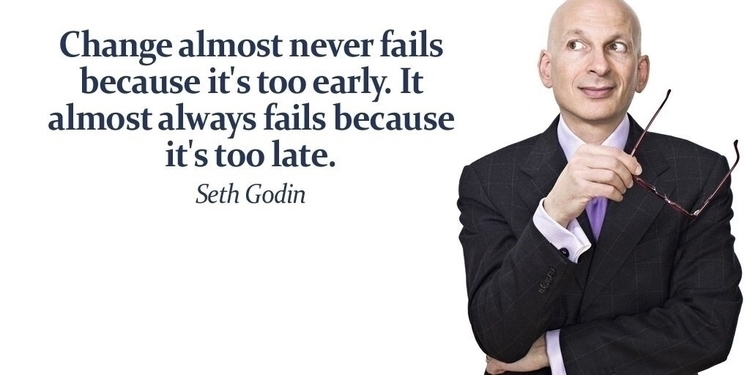 """Change fails early. late - SethGodin - esquirephotography 