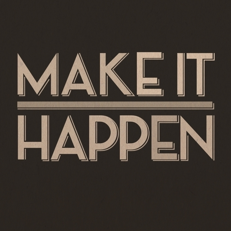 happen - lettering, design, motivational - marygrillet | ello