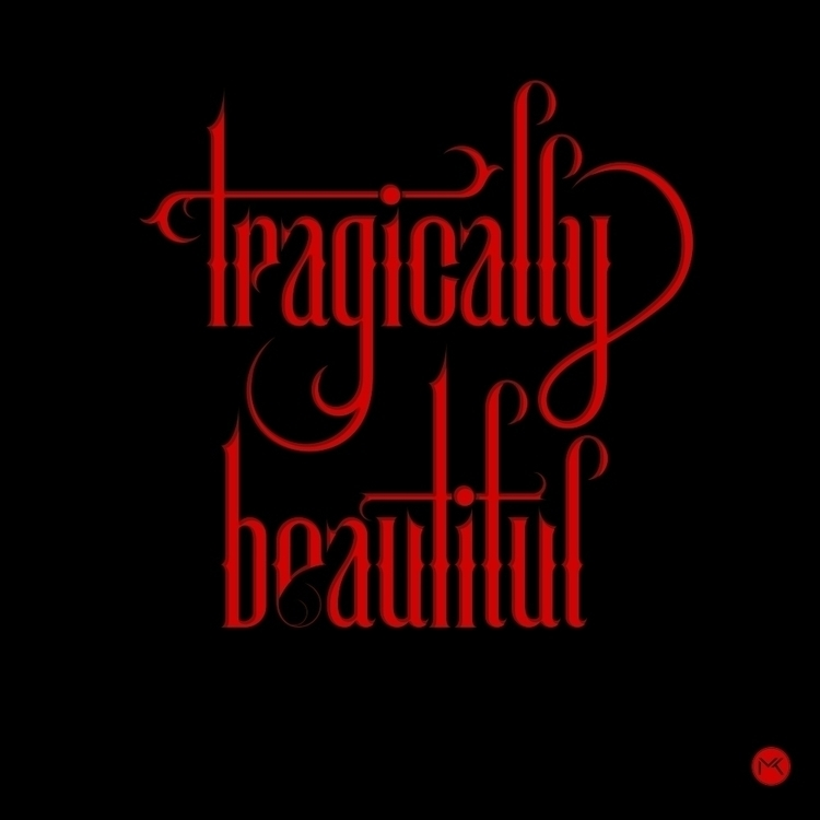 Tragically Beautiful - typography - marketa_konta | ello