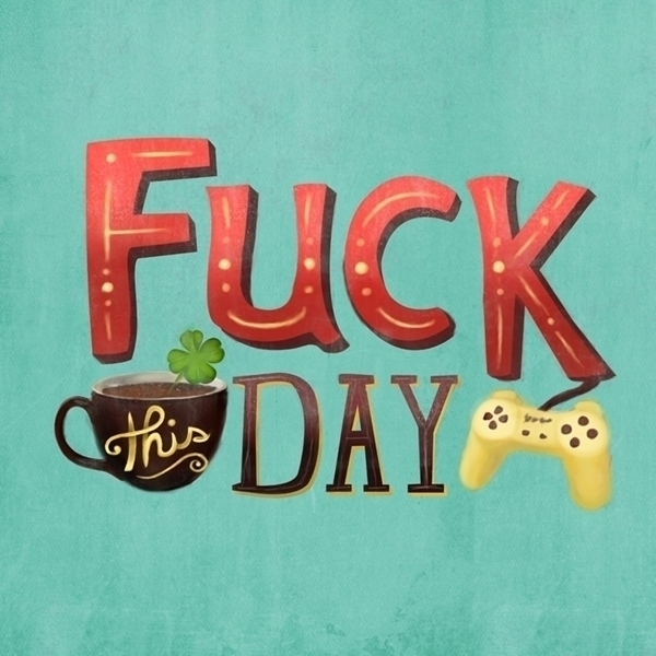 Fuck Day - handlettering, typography - pamcaseyart   ello