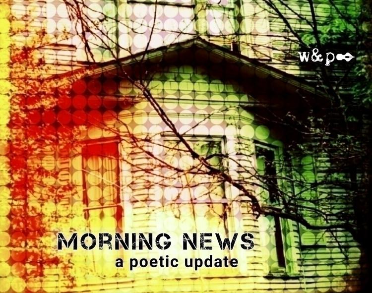> MORNING NEWS early random  - whiskeyandpens | ello
