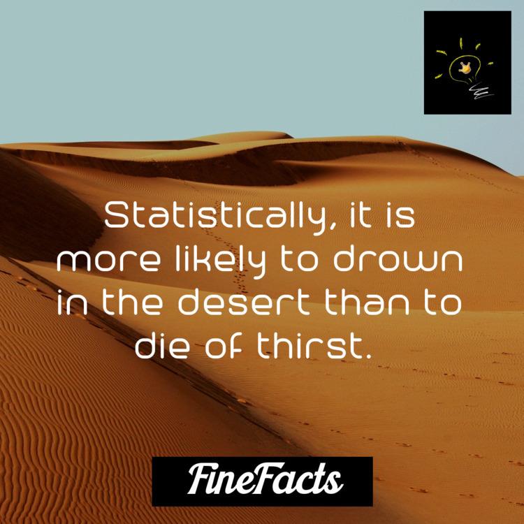 Statistically, drown desert die - finefacts | ello