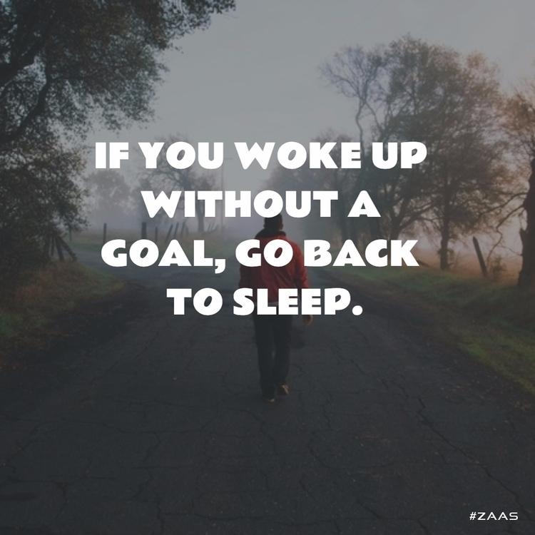 WOKE GOAL, SLEEP - felicia_zaas | ello