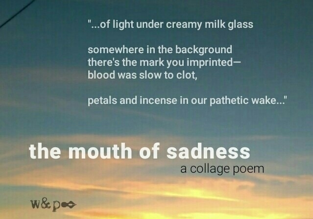 > Mouth Sadness collage poem - whiskeyandpens | ello