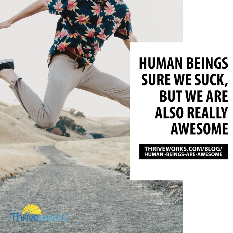 Human Beings: Suck, Awesome - humanbeings - anthonycentore | ello