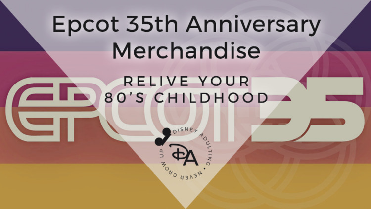 Epcot 35th Anniversary merchand - disneyadulting | ello