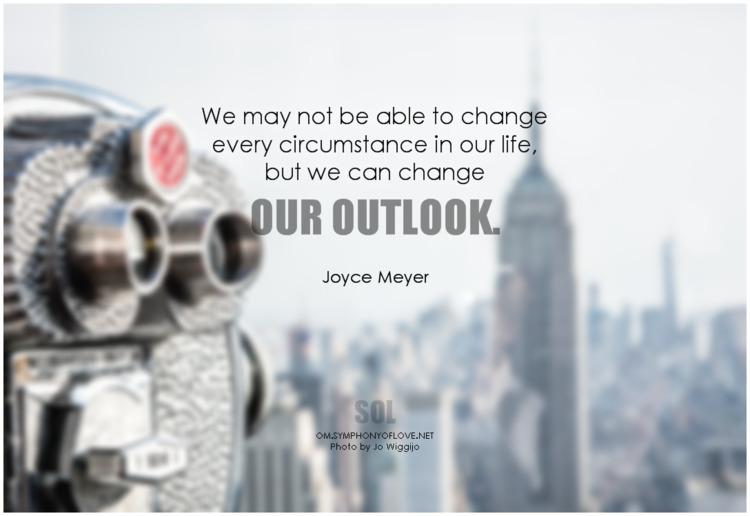 change circumstance life, outlo - symphonyoflove   ello
