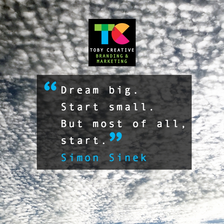 Dream big. Start small. start ~ - tobycreative | ello