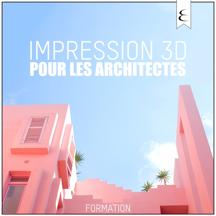 IMPRESSION 3D POUR LES ARCHITEC - ellipseformation | ello