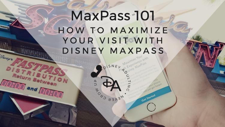 MaxPass 101: Maximize Visit   D - disneyadulting   ello