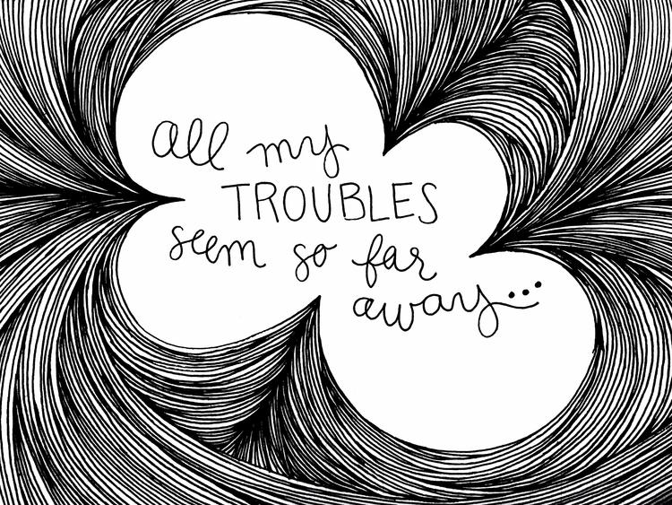 Troubles - josietakestheworld | ello