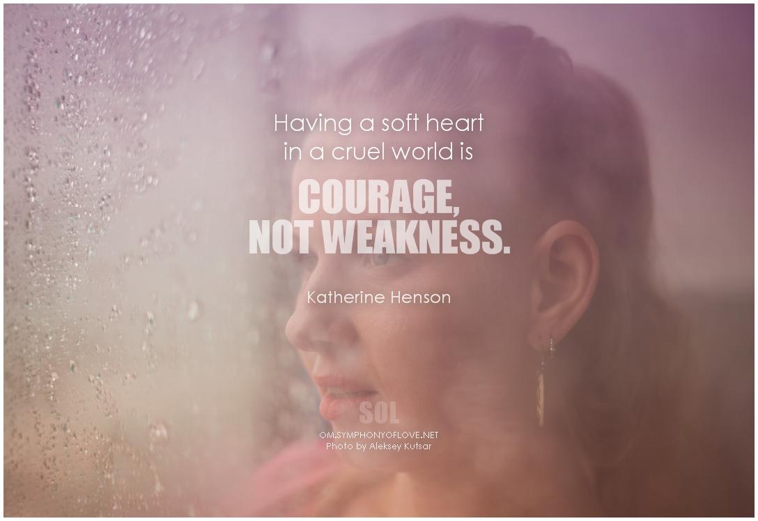 soft heart cruel world courage - symphonyoflove | ello