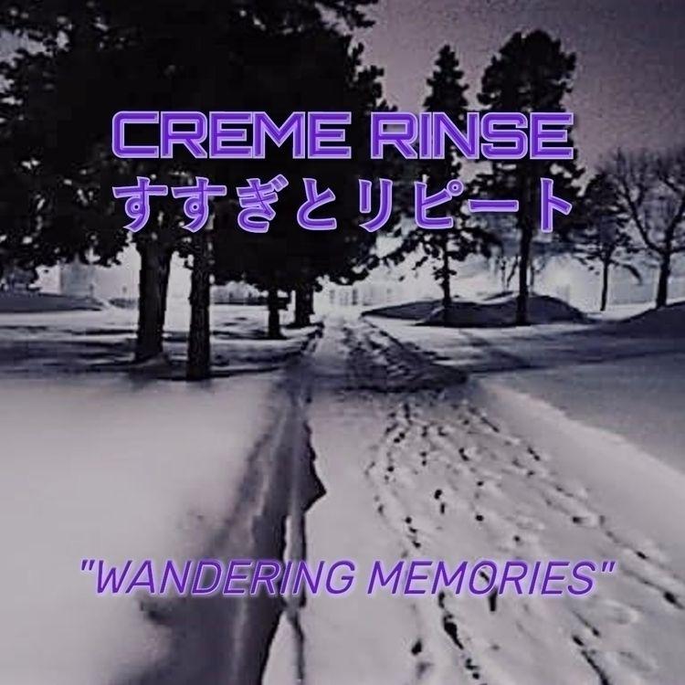 CREME RINSE すすぎとリピート 「Wandering - cremerinse | ello