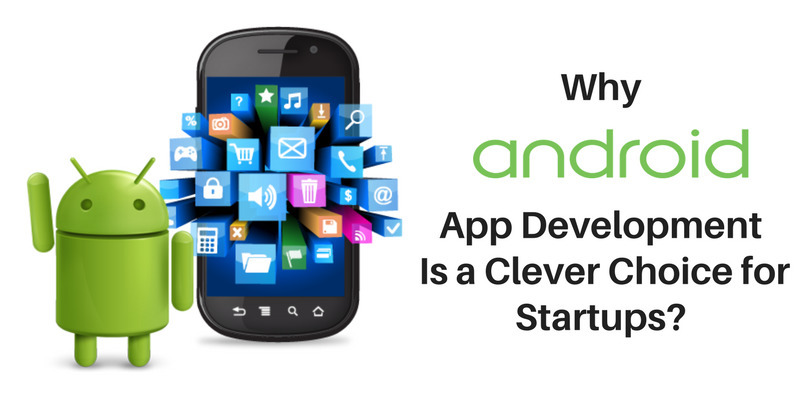 android app development is a clever choice for startup