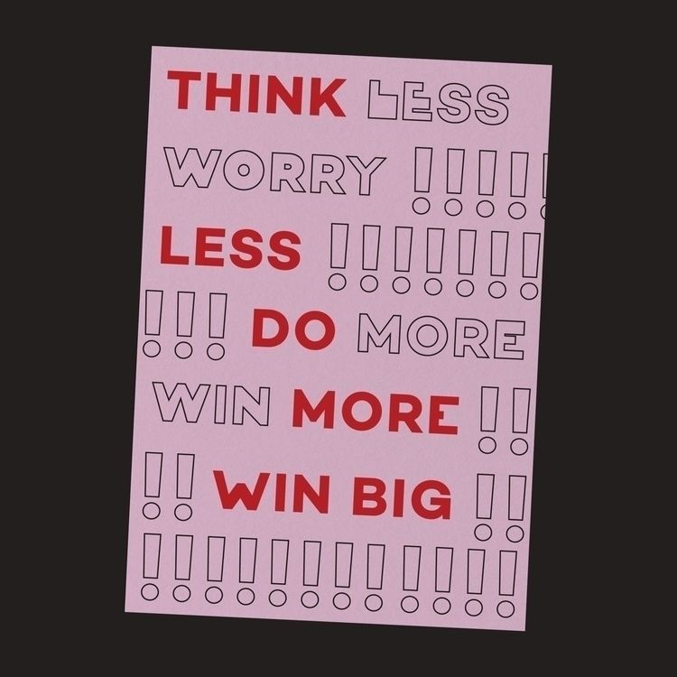 Worry Win Big' Poster experimen - bendesigns | ello