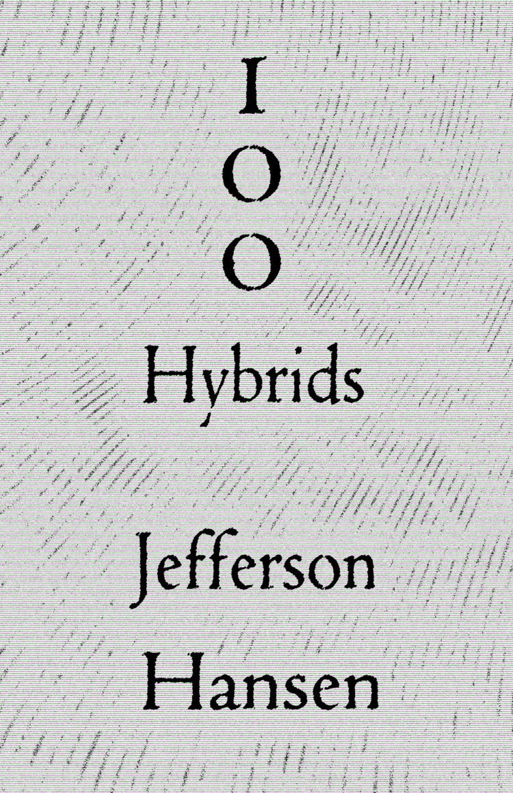 100 Hybrids Jefferson Hansen |  - asemicwriter | ello