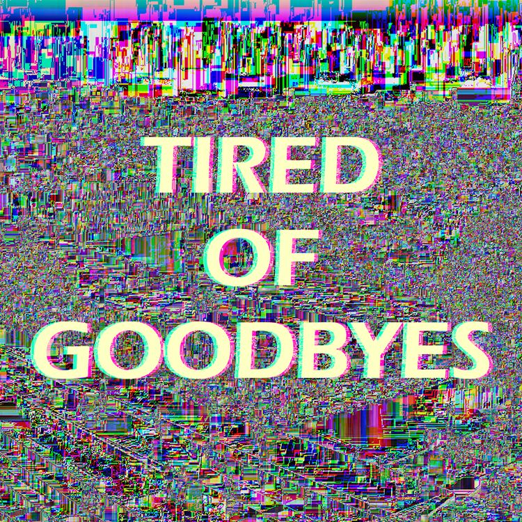 Tired Goodbyes - digitalart, typography - ohhmarie | ello