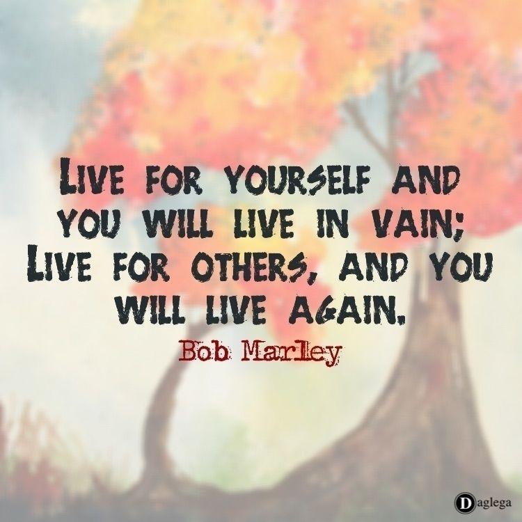 Live live vain; - Bob Marley  - quote - inirodha | ello