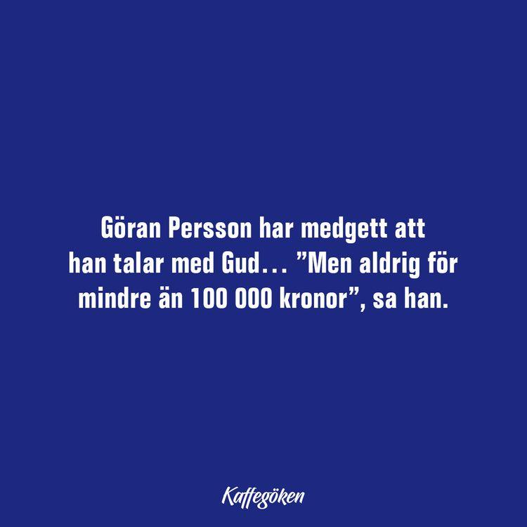 Göran Persson har medgett att h - kaffegoken | ello