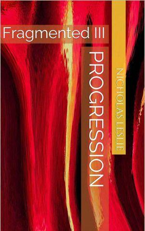 Progression: Fragmented III Nic - nicholas-leslie | ello