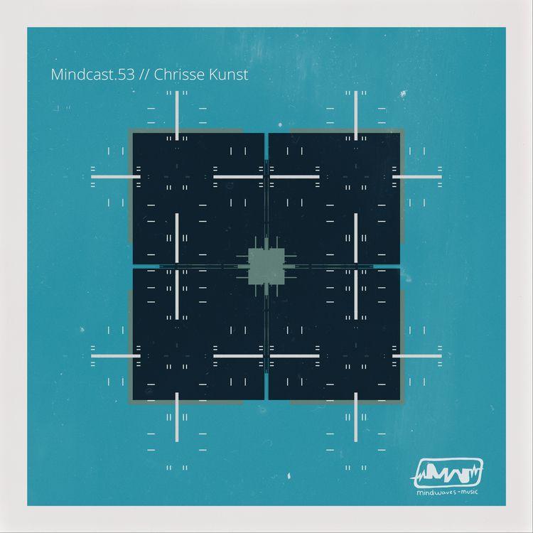 Mindcast.53 // Chrisse Kunst -  - mindwaves-music | ello