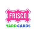 Frisco Yard Cards (@friscoyardcards) Avatar